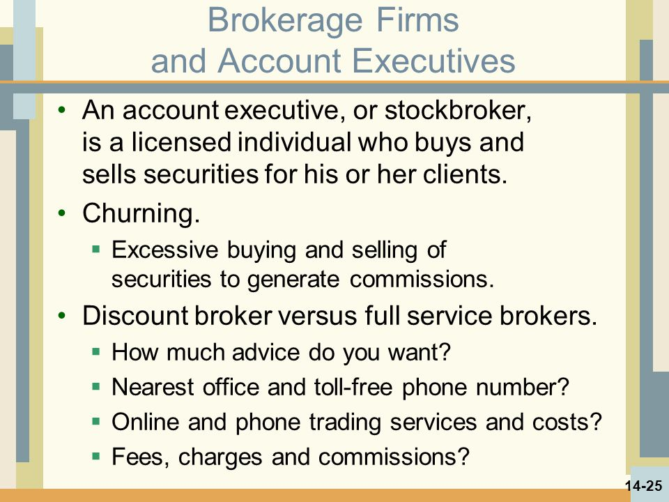 Brokerage Firms and Account Executives An account executive, or stockbroker, is a licensed individual who buys and sells securities for his or her clients.