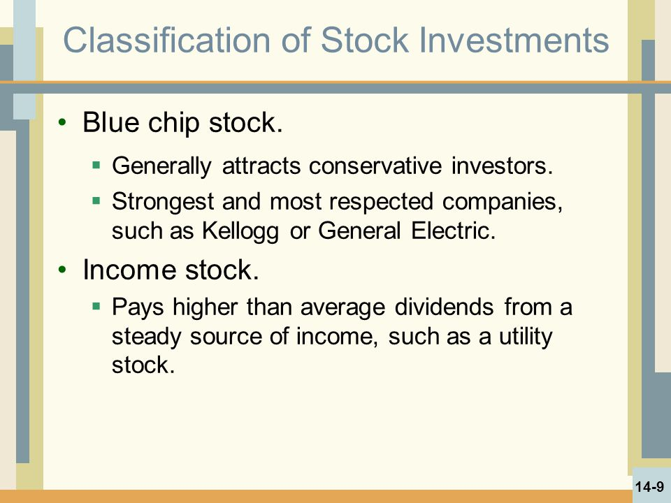 Classification of Stock Investments Blue chip stock.  Generally attracts conservative investors.  Strongest and most respected companies, such as Ke