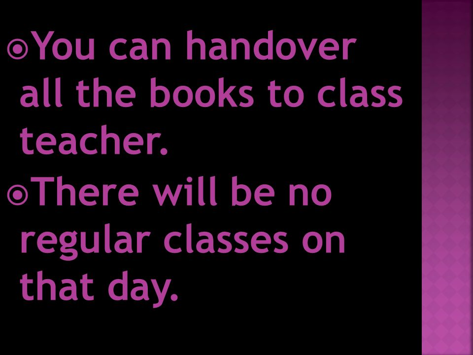  You can handover all the books to class teacher.  There will be no regular classes on that day.