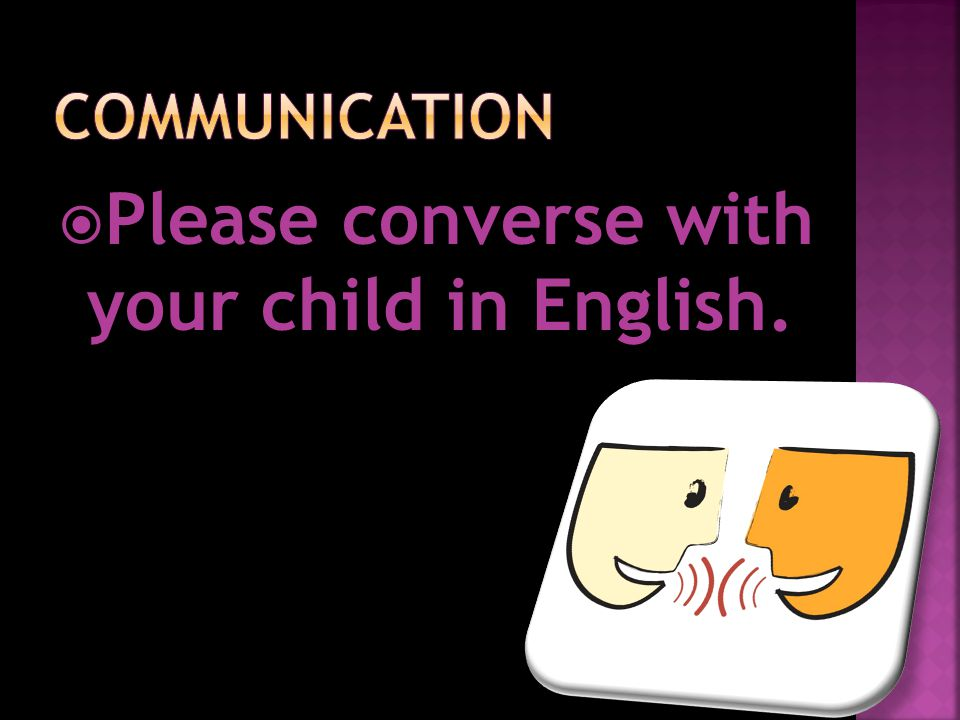  Please converse with your child in English.