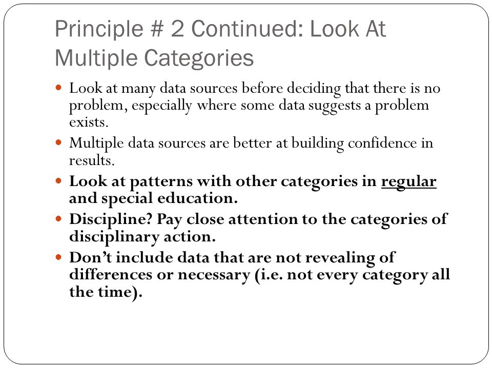 Principle # 2 Continued: Look At Multiple Categories Look at many data sources before deciding that there is no problem, especially where some data suggests a problem exists.