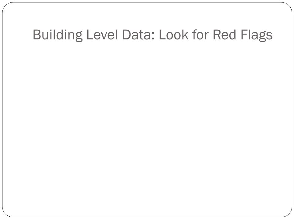 Building Level Data: Look for Red Flags