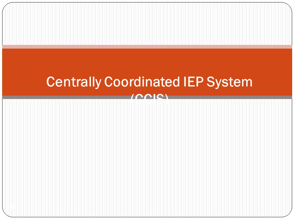39 Centrally Coordinated IEP System (CCIS)
