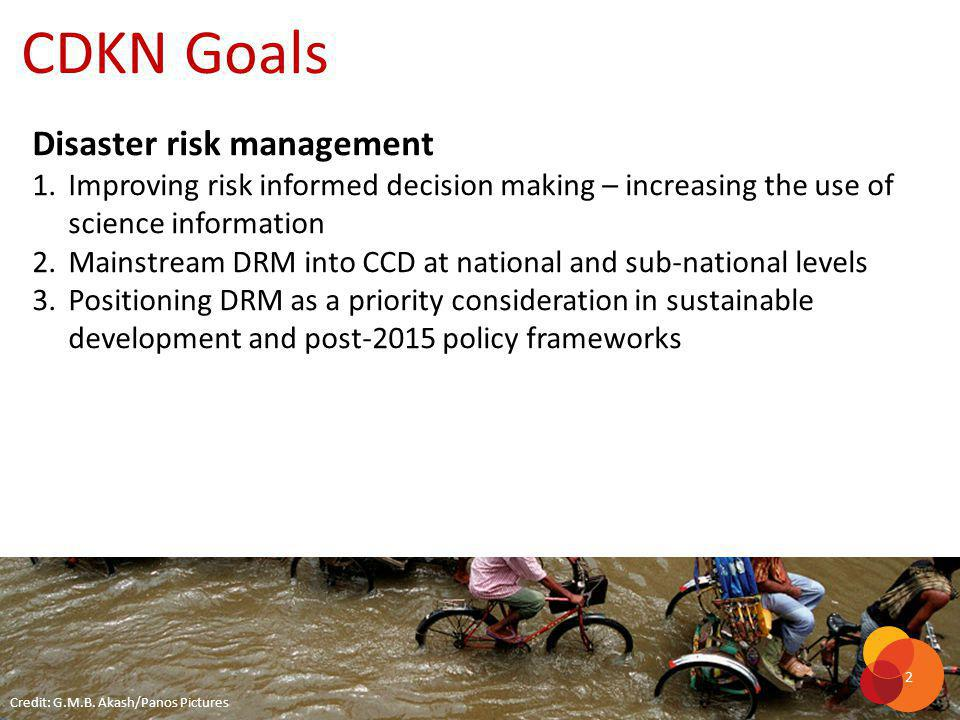 Disaster risk management 1.Improving risk informed decision making – increasing the use of science information 2.Mainstream DRM into CCD at national a