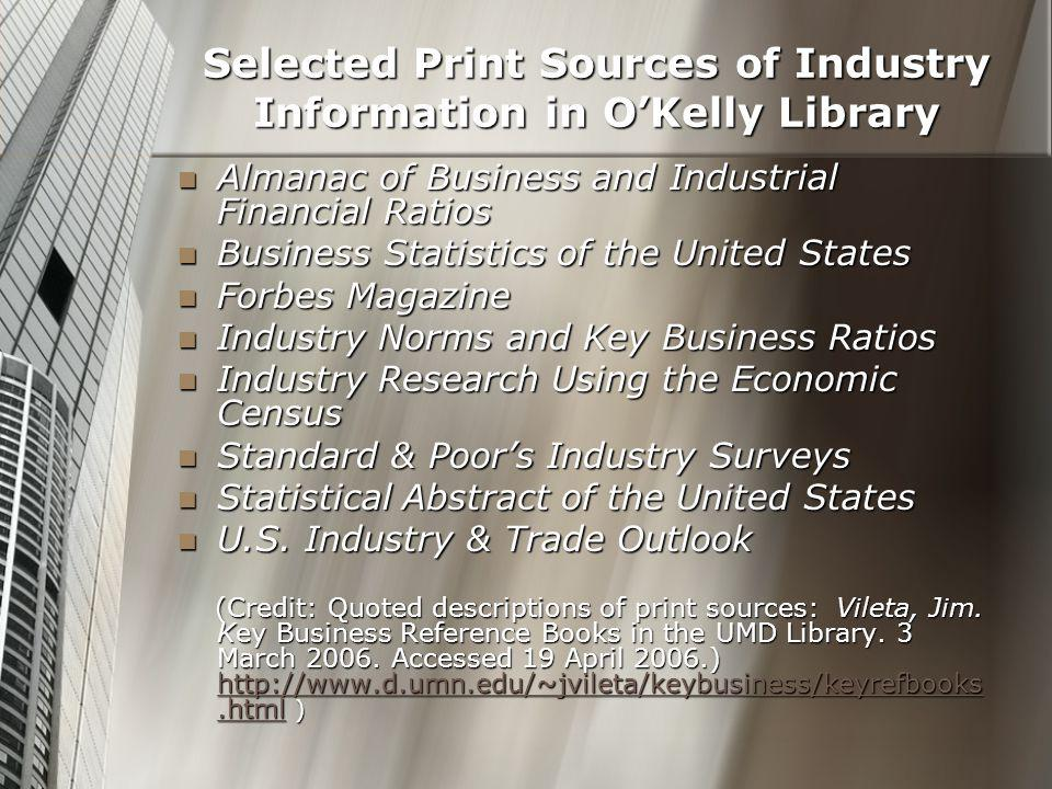 Selected Print Sources of Industry Information in O'Kelly Library Almanac of Business and Industrial Financial Ratios Almanac of Business and Industri