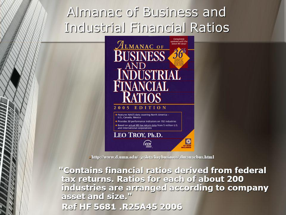 Almanac of Business and Industrial Financial Ratios Contains financial ratios derived from federal tax returns.