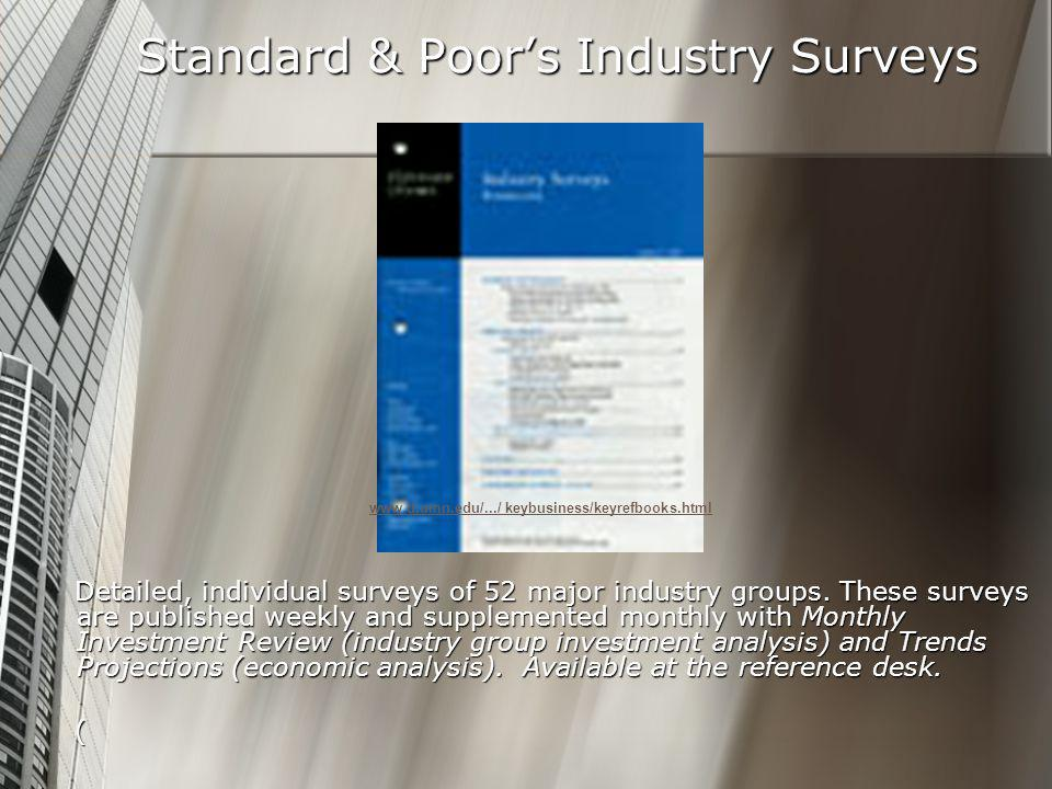 Standard & Poor's Industry Surveys Detailed, individual surveys of 52 major industry groups.