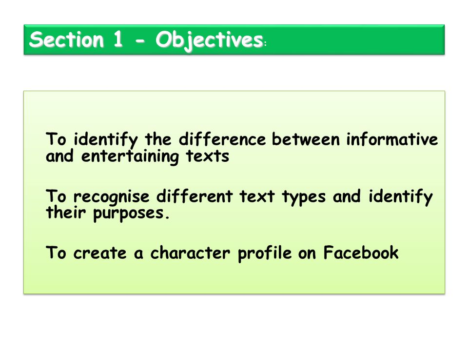 To identify the difference between informative and entertaining texts To recognise different text types and identify their purposes. To create a chara