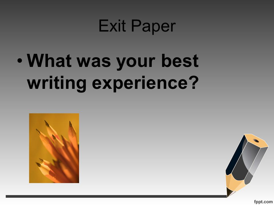 Exit Paper What was your best writing experience?