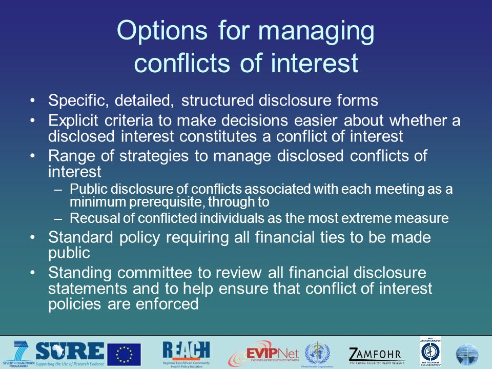 Options for managing conflicts of interest Specific, detailed, structured disclosure forms Explicit criteria to make decisions easier about whether a
