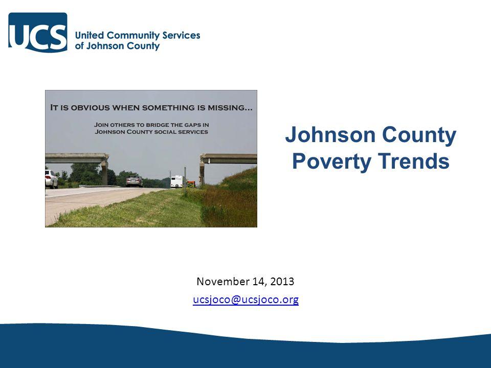 November 14, 2013 ucsjoco@ucsjoco.org Johnson County Poverty Trends