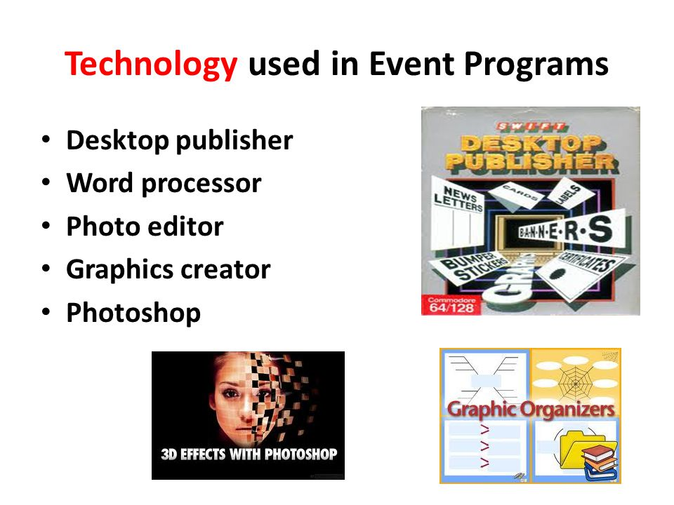 Technology used in Event Programs Desktop publisher Word processor Photo editor Graphics creator Photoshop