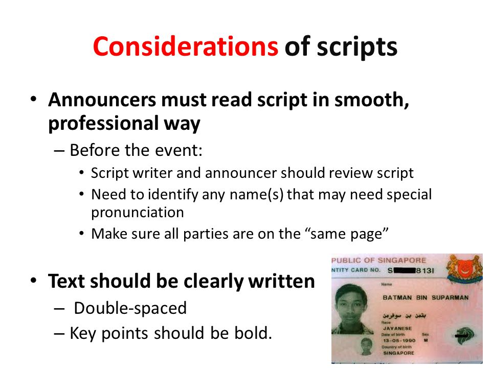 Considerations of scripts Announcers must read script in smooth, professional way – Before the event: Script writer and announcer should review script