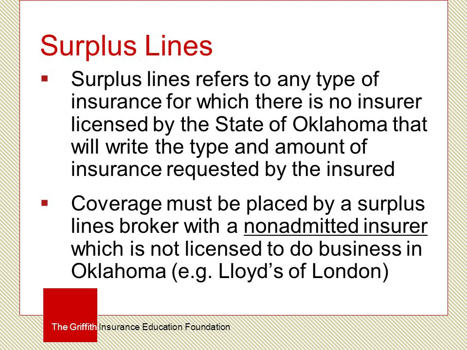 Surplus Lines  Surplus lines refers to any type of insurance for which there is no insurer licensed by the State of Oklahoma that will write the type
