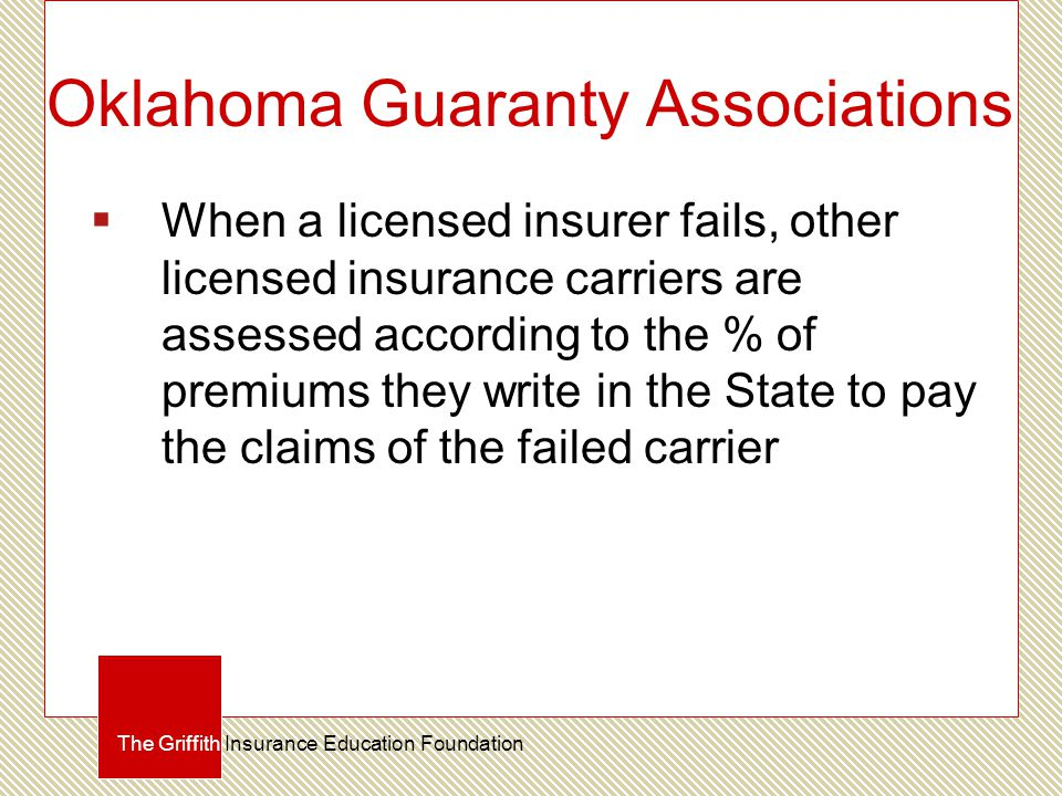 Oklahoma Guaranty Associations  When a licensed insurer fails, other licensed insurance carriers are assessed according to the % of premiums they wri