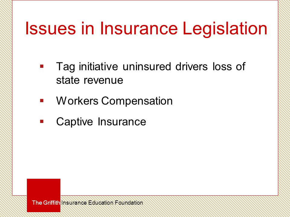 Issues in Insurance Legislation  Tag initiative uninsured drivers loss of state revenue  Workers Compensation  Captive Insurance The Griffith Insur