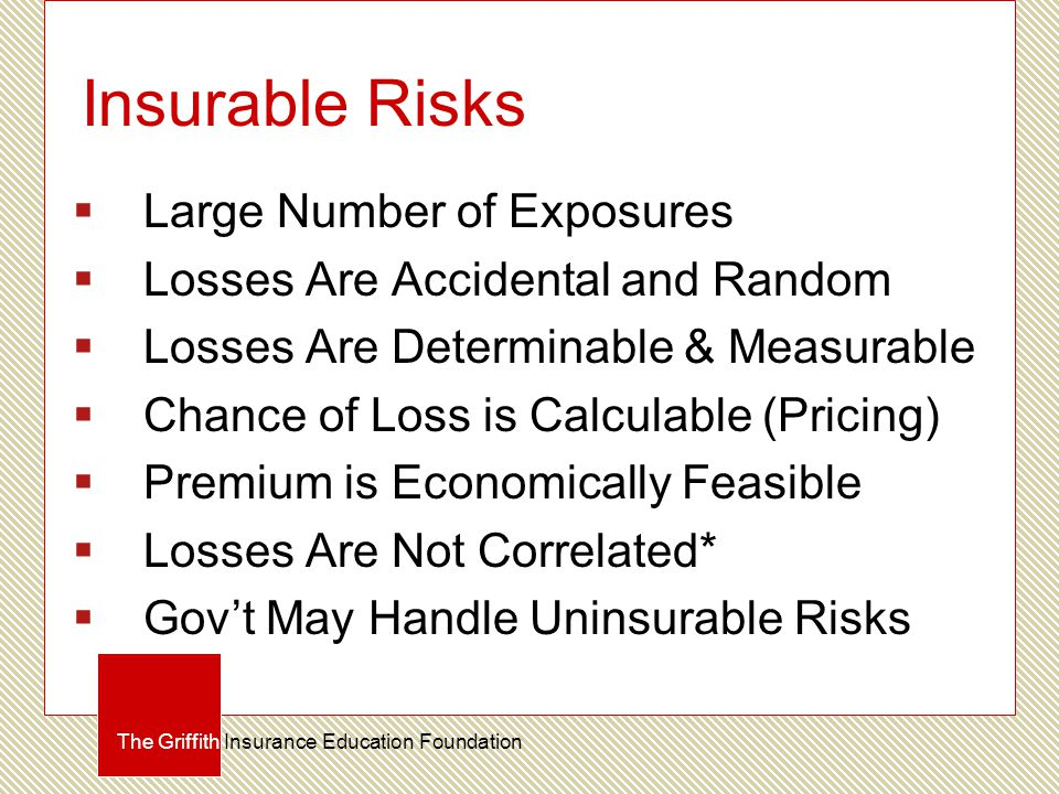 Insurable Risks  Large Number of Exposures  Losses Are Accidental and Random  Losses Are Determinable & Measurable  Chance of Loss is Calculable (