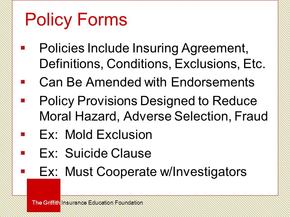 Policy Forms  Policies Include Insuring Agreement, Definitions, Conditions, Exclusions, Etc.
