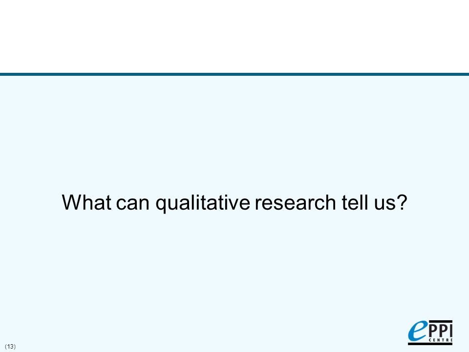 (13) What can qualitative research tell us?