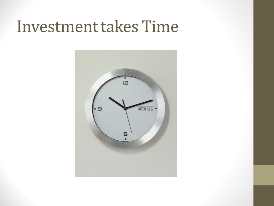 Investment takes Time