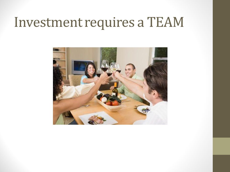 Investment requires a TEAM