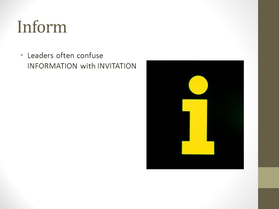 Inform Leaders often confuse INFORMATION with INVITATION