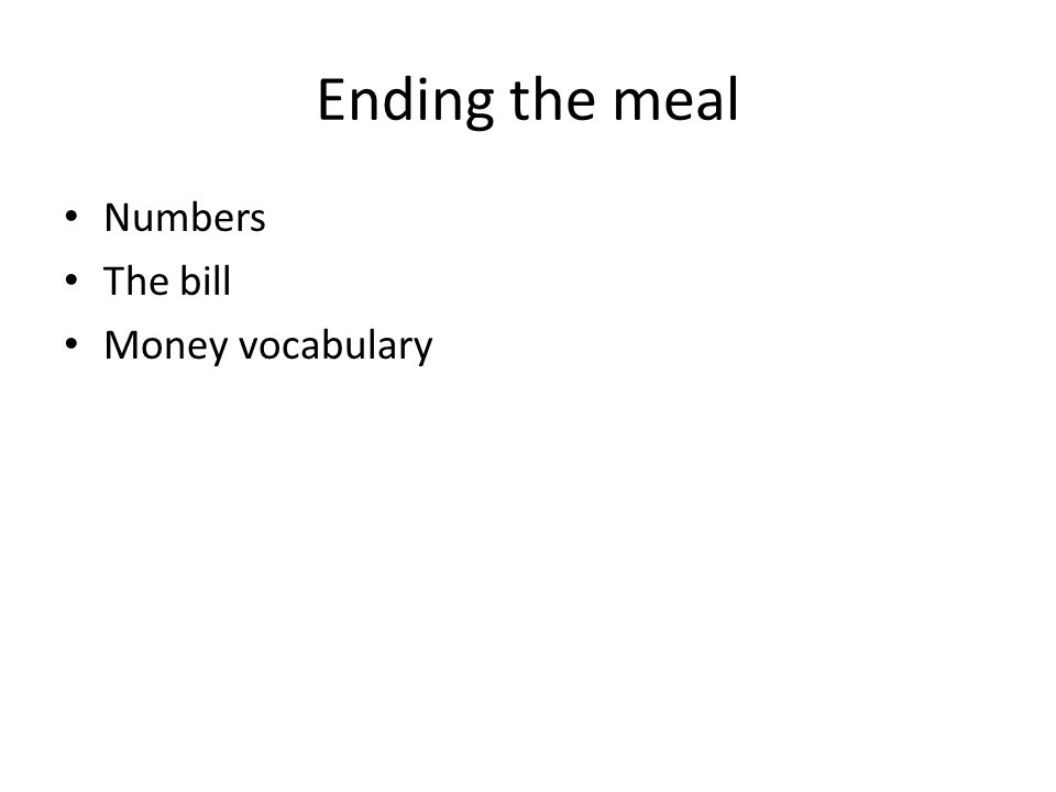 Ending the meal Numbers The bill Money vocabulary