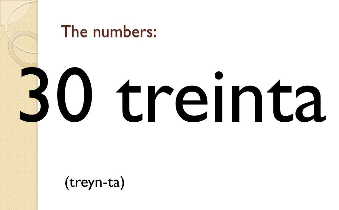 30 treinta (treyn-ta) The numbers: