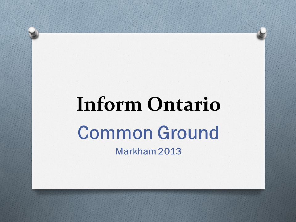 Inform Ontario Common Ground Markham 2013