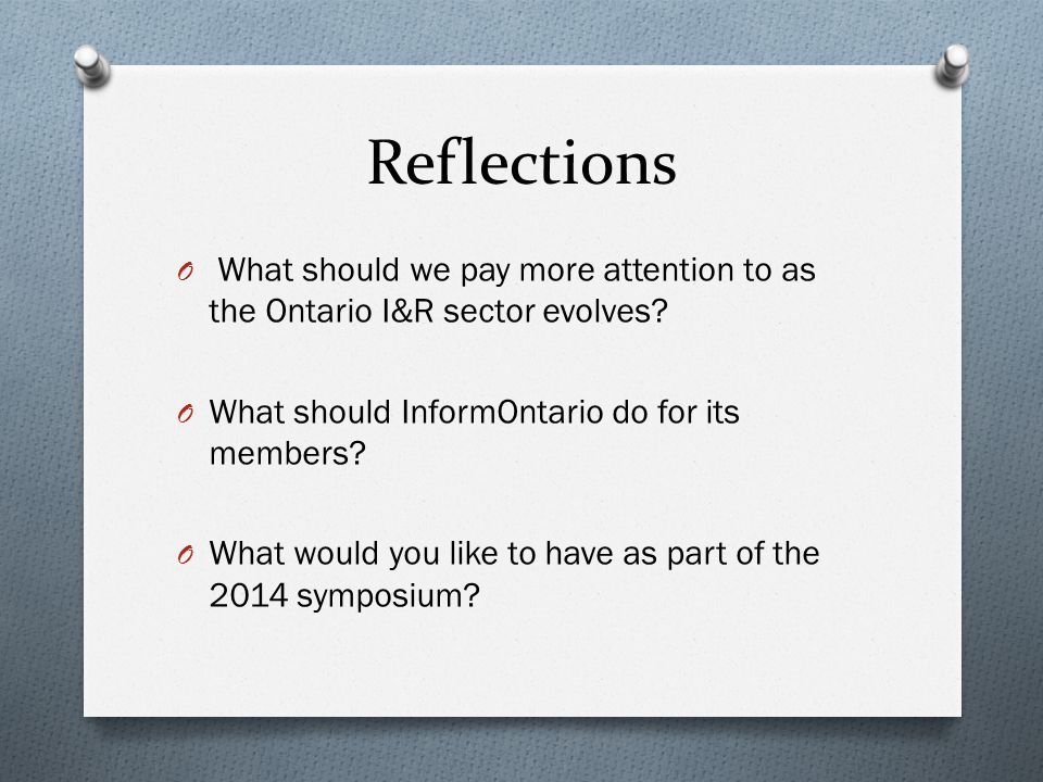 Reflections O What should we pay more attention to as the Ontario I&R sector evolves.