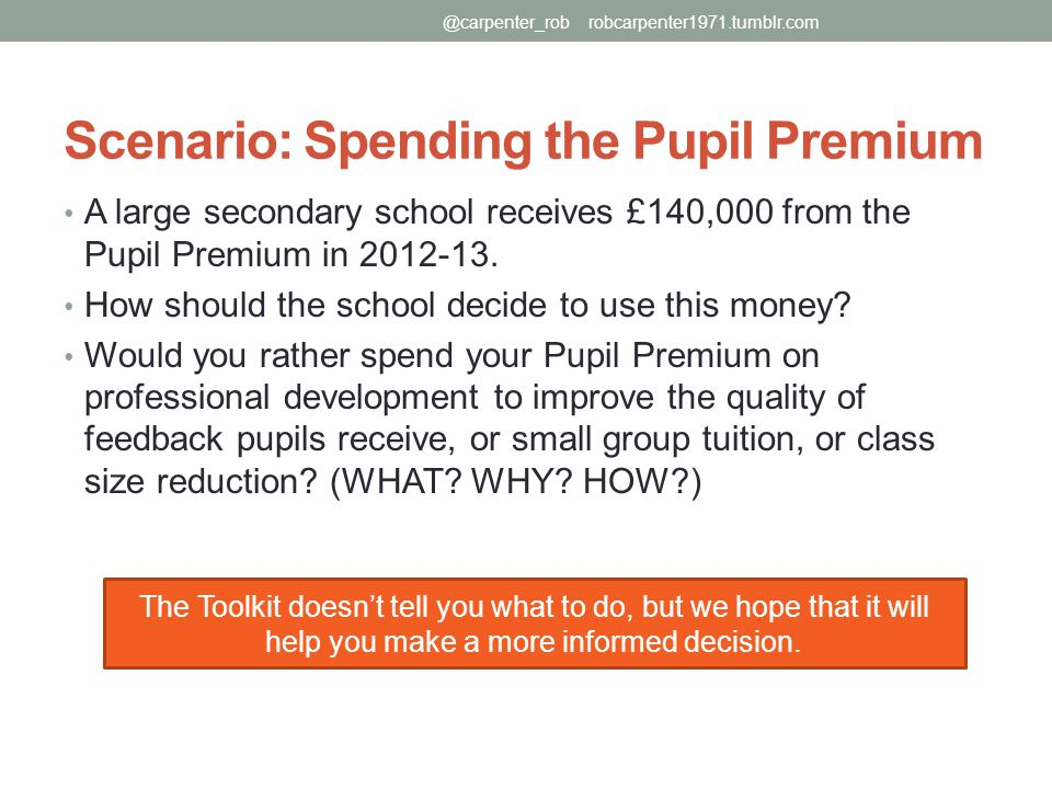 Scenario: Spending the Pupil Premium A large secondary school receives £140,000 from the Pupil Premium in 2012-13.