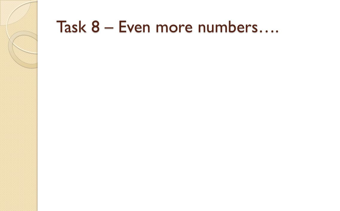 Task 8 – Even more numbers….
