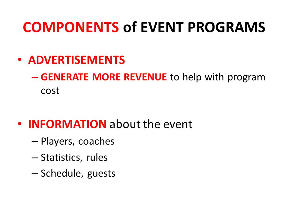 PROCEDURE IN CREATING AN EVENT PROGRAM 1.Write a List of Contents and Components to include 2.Create Front Cover – Name of the event – Logos or names of main sponsors – Other relevant information (date, venue) 3.Create Back Cover – Trademark Information – Advertisement for future events 4.
