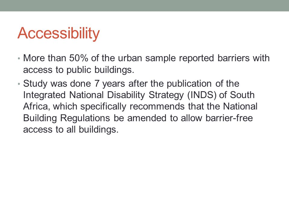 Accessibility More than 50% of the urban sample reported barriers with access to public buildings.