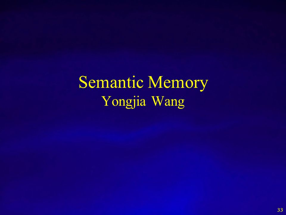 Semantic Memory Yongjia Wang 33