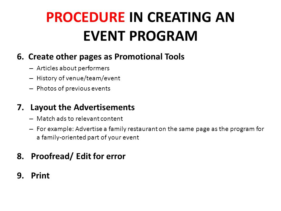 PROCEDURE IN CREATING AN EVENT PROGRAM 6. Create other pages as Promotional Tools – Articles about performers – History of venue/team/event – Photos o