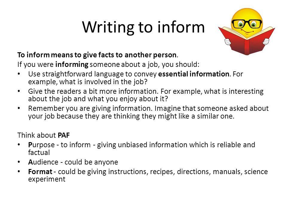 Writing to inform To inform means to give facts to another person.