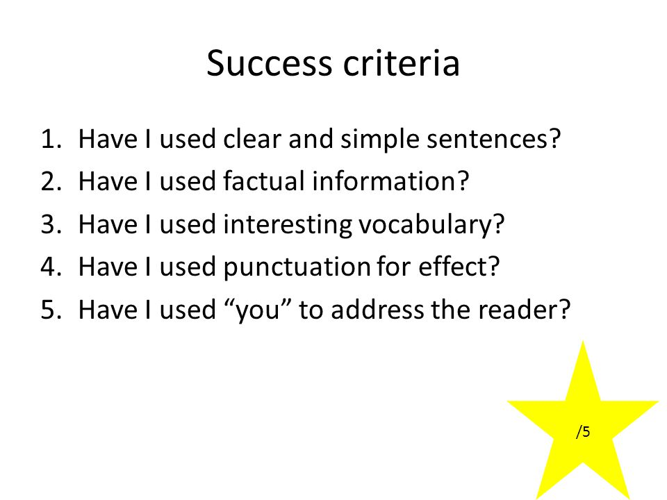 Success criteria 1.Have I used clear and simple sentences.