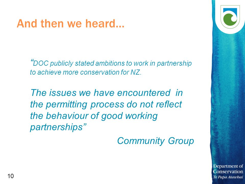 10 And then we heard… DOC publicly stated ambitions to work in partnership to achieve more conservation for NZ.