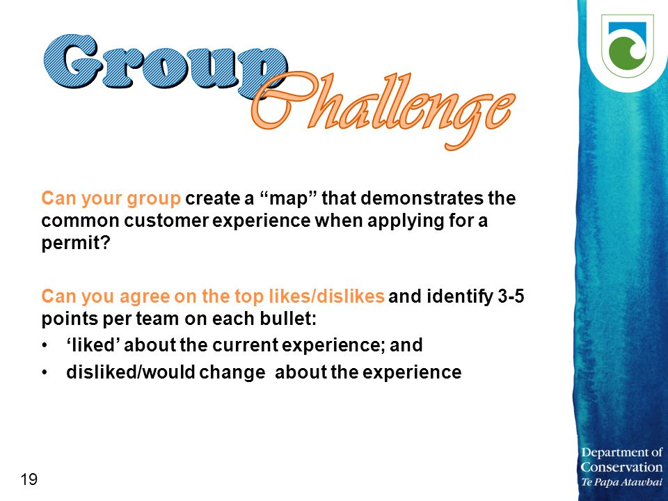 19 Can your group create a map that demonstrates the common customer experience when applying for a permit.