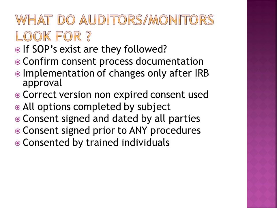  If SOP's exist are they followed?  Confirm consent process documentation  Implementation of changes only after IRB approval  Correct version non