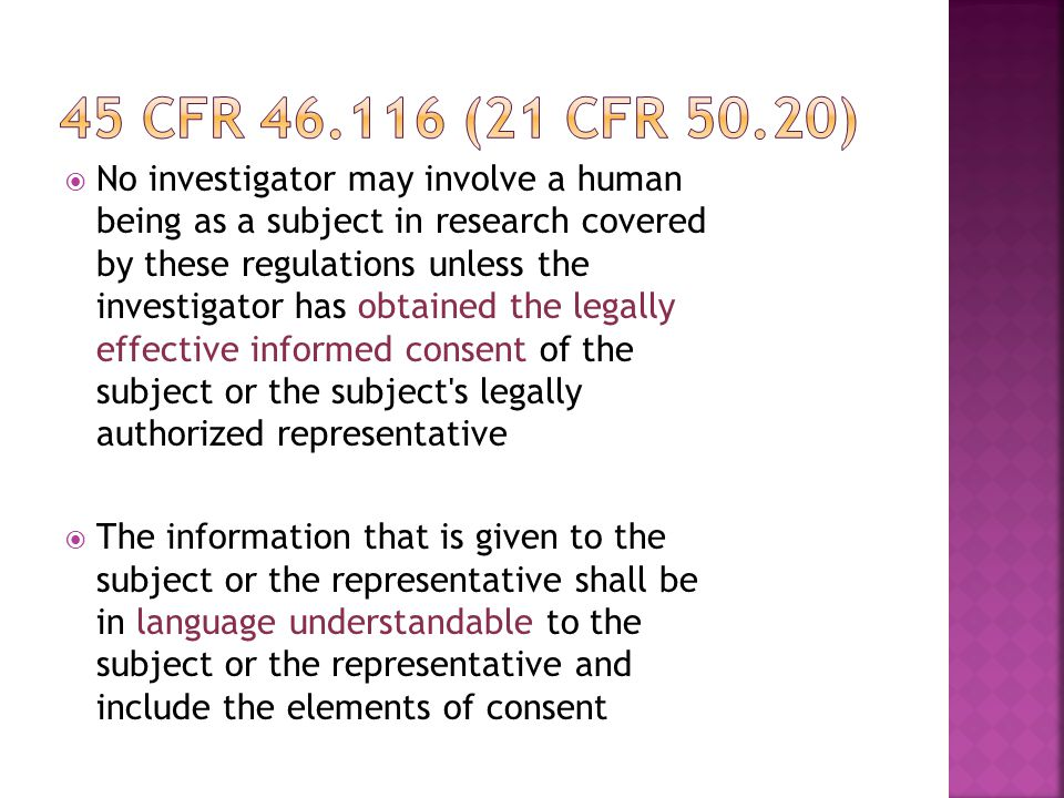  No investigator may involve a human being as a subject in research covered by these regulations unless the investigator has obtained the legally eff