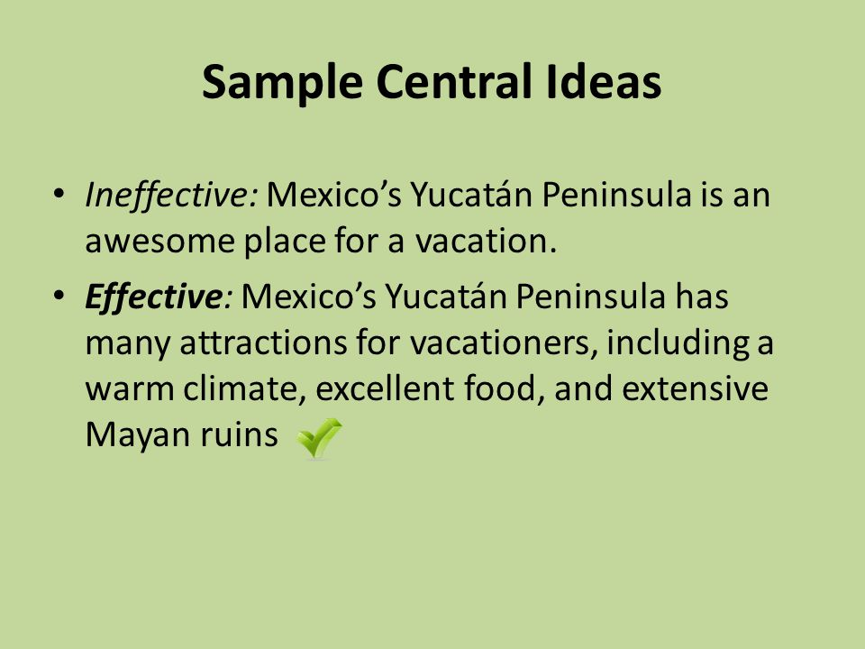 Sample Central Ideas Ineffective: Mexico's Yucatán Peninsula is an awesome place for a vacation.