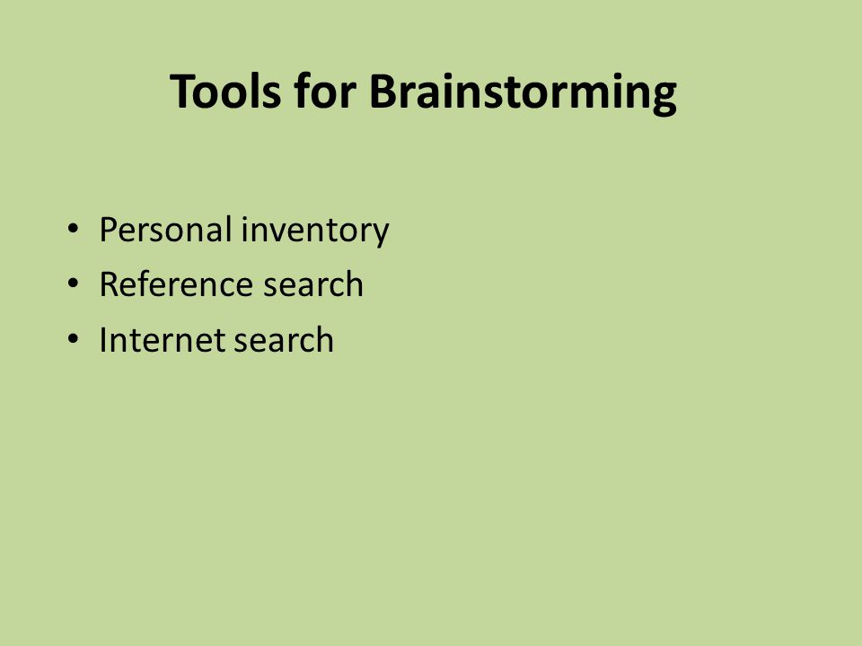 Tools for Brainstorming Personal inventory Reference search Internet search