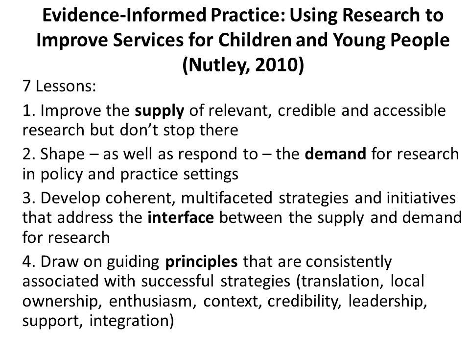 Evidence-Informed Practice: Using Research to Improve Services for Children and Young People (Nutley, 2010) 7 Lessons: 1.