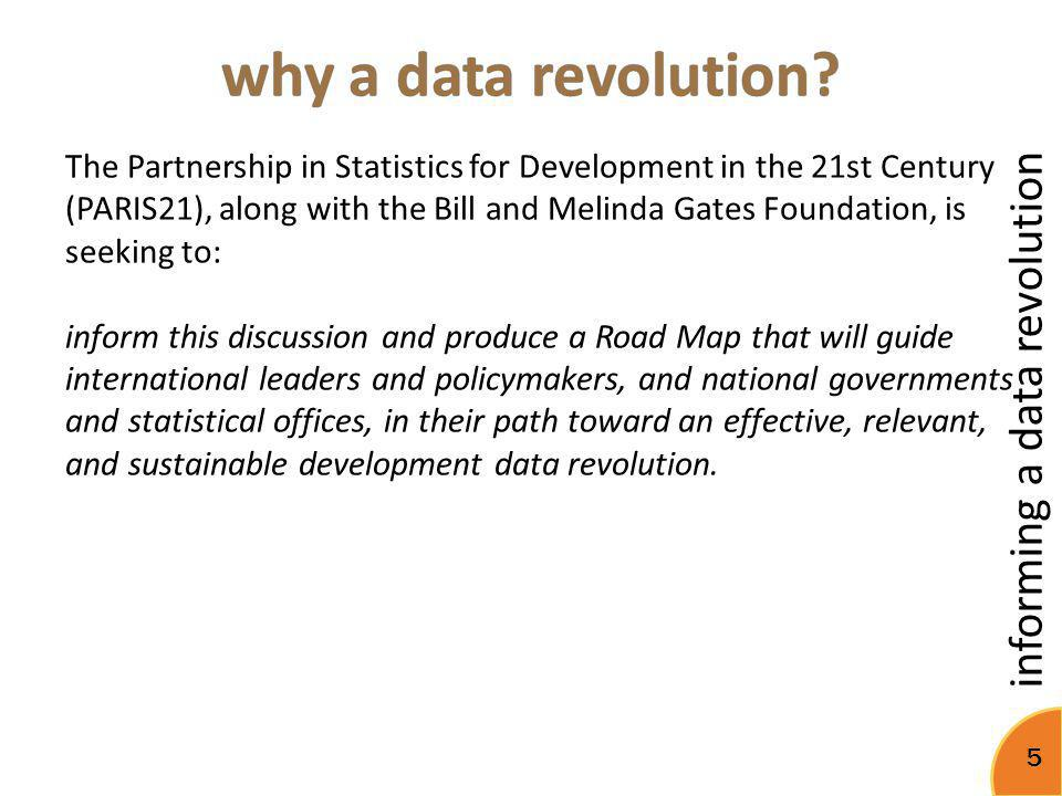 informing a data revolution 5 The Partnership in Statistics for Development in the 21st Century (PARIS21), along with the Bill and Melinda Gates Found