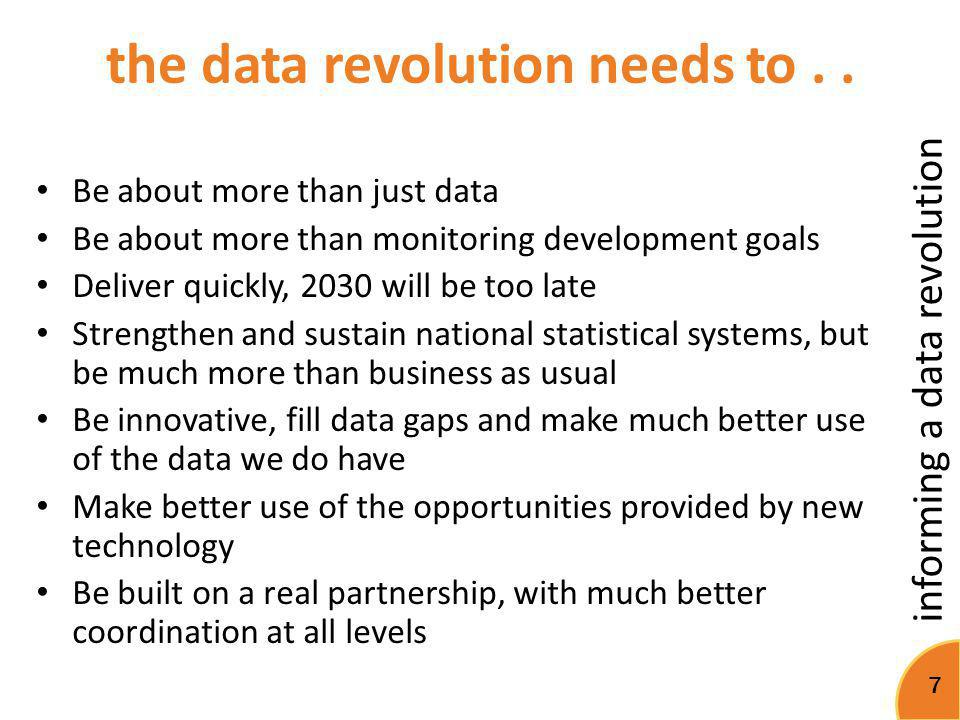 informing a data revolution 7 the data revolution needs to.. Be about more than just data Be about more than monitoring development goals Deliver quic