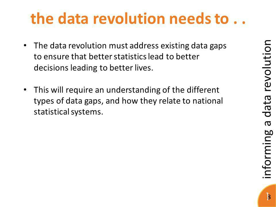 informing a data revolution 8 1 The data revolution must address existing data gaps to ensure that better statistics lead to better decisions leading