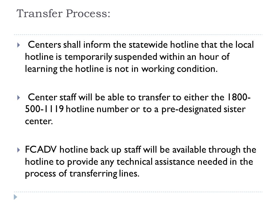 Transfer Process:  Centers shall inform the statewide hotline that the local hotline is temporarily suspended within an hour of learning the hotline is not in working condition.
