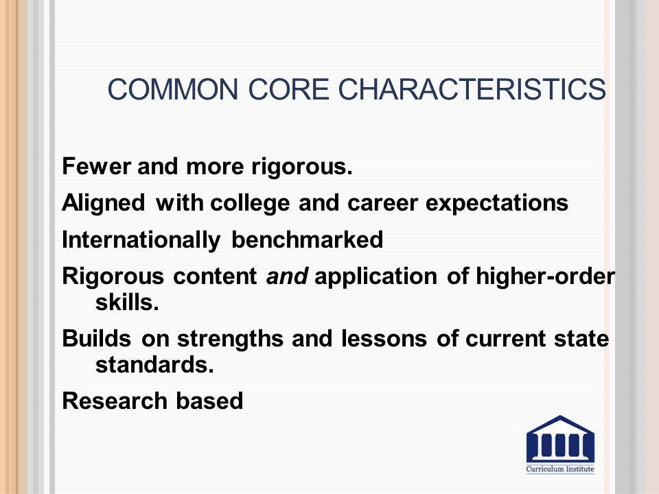 COMMON CORE CHARACTERISTICS Fewer and more rigorous.